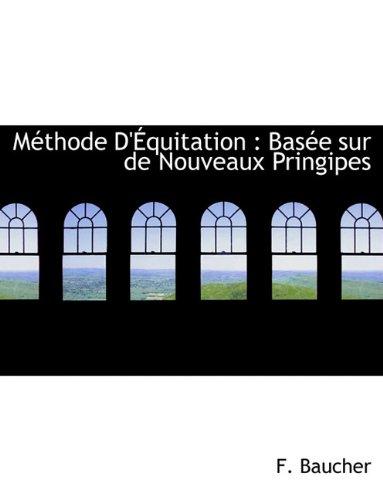 Méthode D'Équitation: Basée sur de Nouveaux Pringipes par F. Baucher