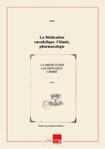 La Médication cacodylique. Chimie, pharmacologie, thérapeutique. Mémento. Octobre 1900