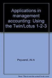 Applications in management accounting: Using the Twin-Lotus 1-2-3 by Peyvandi...