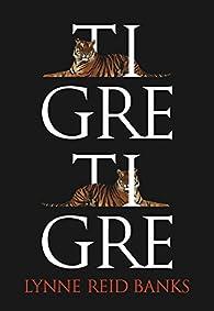 Tigre, tigre par  Lynne Reid Banks