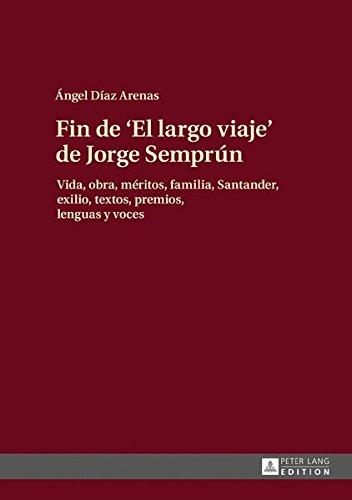 Fin de El Largo Viaje de Jorge Semprun: Vida, Obra, Meritos, Familia, Santander, Exilio, Textos, Premios, Lenguas y Voces