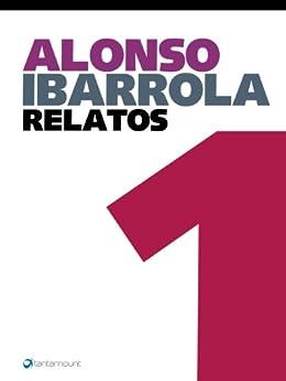 Alonso Ibarrola. Relatos 1 de [Ibarrola, Alonso]