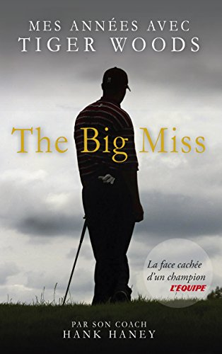 The Big Miss : Mes Années avec Tiger Woods (L'EQ.DOCUMENTS)