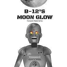 B-12's Moon Glow (Illustrated) (Fantastic Robots Book 1)