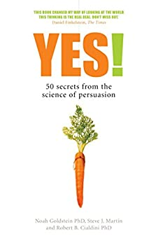 Yes!: 50 Secrets From the Science of Persuasion by [Goldstein, Noah, Cialdini, Robert B. Professor, Steve J. Martin]