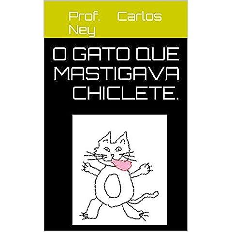 o Gato que Mastigava chiclete.: Gato que