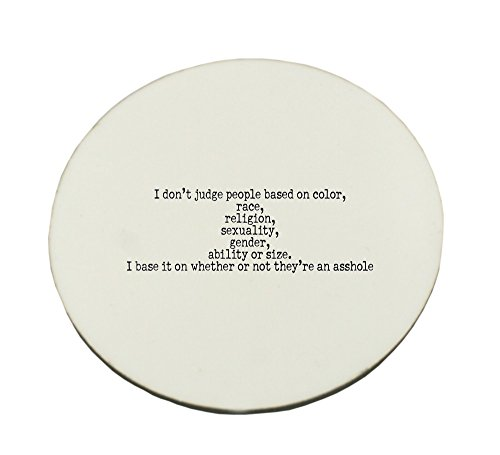 Circle Mousepad with I don't judge people based on color,race,religion,sexuality,gender,ability or size. I base it on whether or not they're an asshole