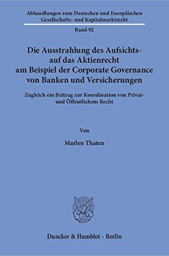 Die Ausstrahlung des Aufsichts- auf das Aktienrecht am Beispiel der Corporate Governance von Banken und Versicherungen.: Zugleich ein Beitrag zur ... Gesellschafts- und Kapitalmarktrecht)