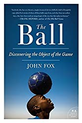 The Ball: Discovering the Object of the Game by John Fox (2012-05-15)