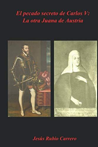 El pecado secreto de Carlos V: La otra Juana de Austria