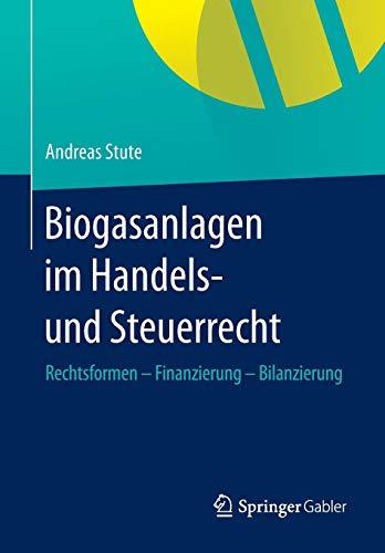 Biogasanlagen  im Handels- und Steuerrecht: Rechtsformen - Finanzierung - Bilanzierung - Finanzierung Handels Des Internationalen
