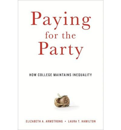 [(Paying for the Party: How College Maintains Inequality)] [ By (author) Elizabeth A. Armstrong, By (author) Laura T. Hamilton ] [April, 2013]