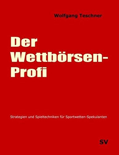 Der Wettbörsen-Profi: Strategien und Spieltechniken für Sportwetten-Spekulanten