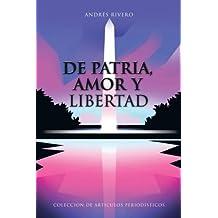 De Patria, Amor y Libertad: Colección de Artículos Periodísticos