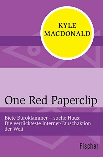 One Red Paperclip: Biete Büroklammer - suche Haus. Die verrückteste Internet-Tauschaktion der Welt (Fischer Sachbücher) (German Edition)