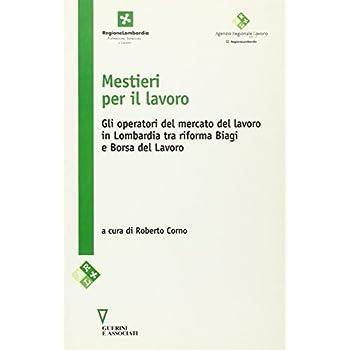Mestieri Per Il Lavoro. Gli Operatori Del Mercato Del Lavoro In Lombardia Tra Riforma Biagi E Borsa Del Lavoro