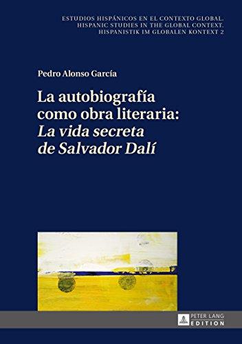 La autobiografía como obra literaria: «La vida secreta de Salvador Dalí» (Estudios hispánicos en el contexto global. Hispanic Studies in the Global Context. Hispanistik im globalen Kontext nº 2) por Pedro Alonso García