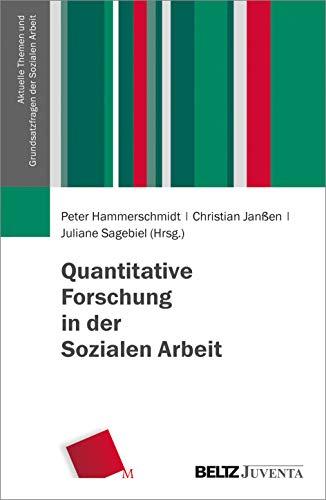 Quantitative Forschung in der Sozialen Arbeit (Aktuelle Themen und Grundsatzfragen der Sozialen Arbeit)