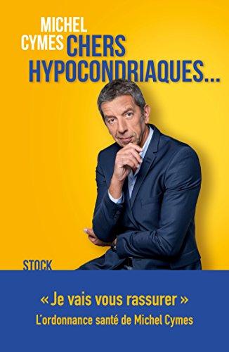 Chers hypocondriaques... par Michel Cymes