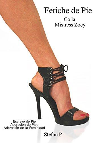 Fetiche de Pie Co la Mistress Zoey: Esclavo de Pie - Adoración de Pies - Adoración de la Feminidad por Stefan P