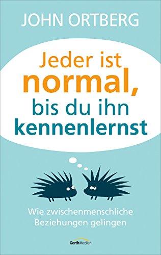 Jeder ist normal, bis du ihn kennenlernst: Wie zwischenmenschliche Beziehungen gelingen.