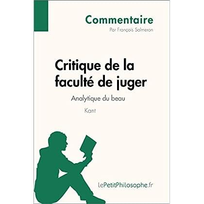 Critique de la faculté de juger de Kant - Analytique du beau (Commentaire): Comprendre la philosophie avec lePetitPhilosophe.fr (Commentaire philosophique)