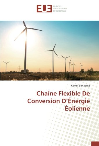 Chaîne Flexible De Conversion D'Énergie Éolienne par Kamel Benaama