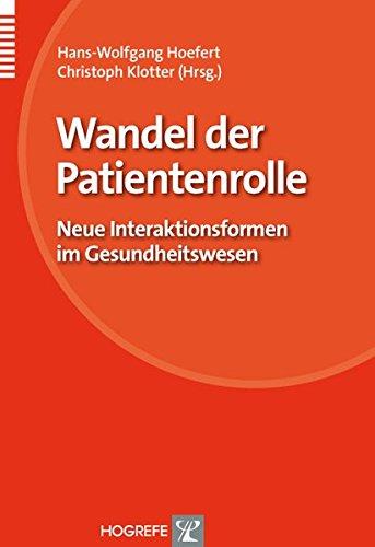 Wandel der Patientenrolle: Neue Interaktionsformen im Gesundheitswesen (Organisation und Medizin)