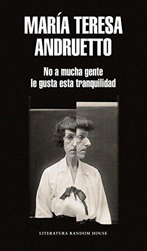 No a mucha gente le gusta esta tranquilidad por María Teresa Andruetto