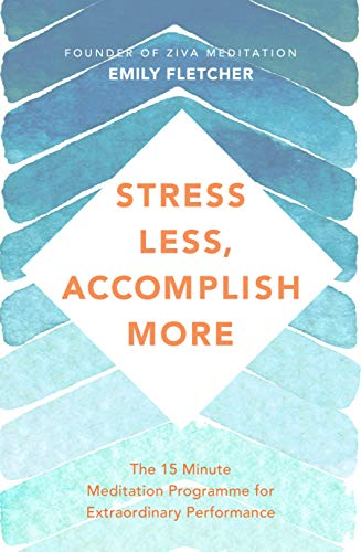 Stress Less, Accomplish More: The 15-Minute Meditation Programme for Extraordinary Performance (English Edition)