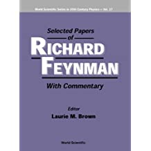 Selected Papers of Richard Feynman: with Commentary (World Scientific Series in 20th-century Physics)