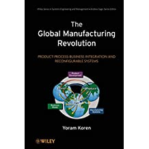 The Global Manufacturing Revolution: Product–Process–Business Integration and Reconfigurable Systems