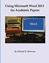 Using Microsoft Word 2013 for Academic Papers