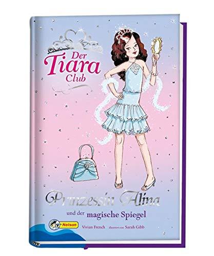 Der Tiara-Club / Prinzessin Alina und der magische Spiegel: Nelson Mädchenromane (Club Der Tiara)