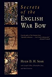 Secrets of the English War Bow by Hugh D. H. Soar (2006-08-04)