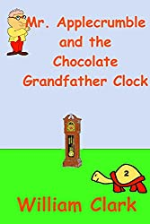 Mr. Applecrumble and the Chocolate Grandfather Clock (English Edition)