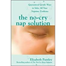 No-Cry Nap Solution: Guaranteed Gentle Ways to Solve All You (Family & Relationships)