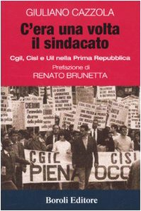 C'era una volta il sindacato. Cgl, Cisl e Uil nella prima Repubblica di Giuliano Cazzola