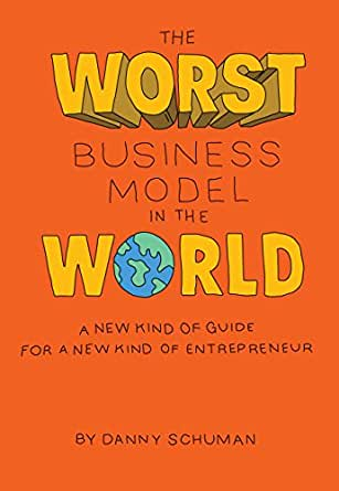The Worst Business Model in the World: A New Kind of Guide for a New