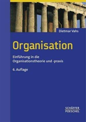 Organisation: Einführung in die Organisationstheorie und -praxis