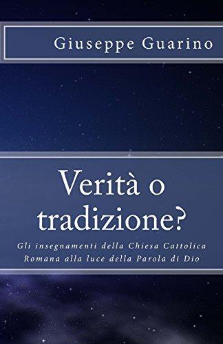Verita O Tradizione?: Gli Insegnamenti Della Chiesa Cattolica Romana Alla Luce Della Parola Di Dio