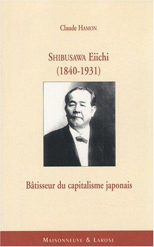 Shibusawa Eiichi (1840-1931) : Bâtisseur du capitalisme japonais