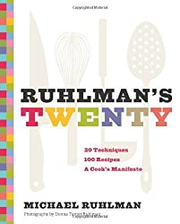 Ruhlman's Twenty: 20 Techniques 100 Recipes A Cook's Manifesto by Michael Ruhlman (2011-09-14)
