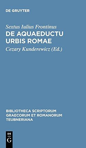 De aquaeductu urbis Romae (Bibliotheca scriptorum Graecorum et Romanorum Teubneriana) -