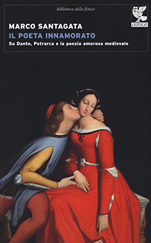 Il poeta innamorato. Su Dante, Petrarca e la poesia amorosa medievale