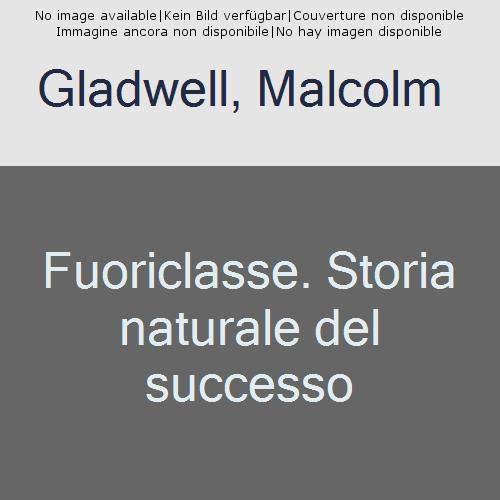 Fuoriclasse. Storia naturale del successo