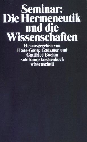 Seminar: Die Hermeneutik und die Wissenschaften: Herausgegeben von Hans-Georg Gadamer und Gottfried Boehm (suhrkamp taschenbuch wissenschaft)