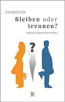 Bleiben oder trennen? 3. Auflage: Wie Sie die richtige Entscheidung treffen! von [Prüfer, Dr. Christopher B.]