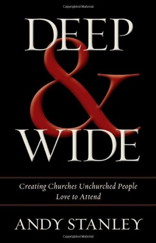 Deep and Wide: Creating Churches Unchurched People Love to Attend por Andy Stanley