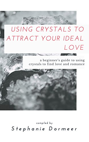 Using Crystals To Attract Your Ideal Love: A Beginner's Guide To Using Crystals To Find Love & Romance (English Edition) por Stephanie Dormeer